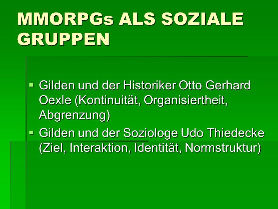 MMORPGs ALS SOZIALE GRUPPEN  Gilden und der Historiker Otto Gerhard Oexle (Kontinuität, Organisiertheit, Abgrenzung)  Gilden und der Soziologe Udo T