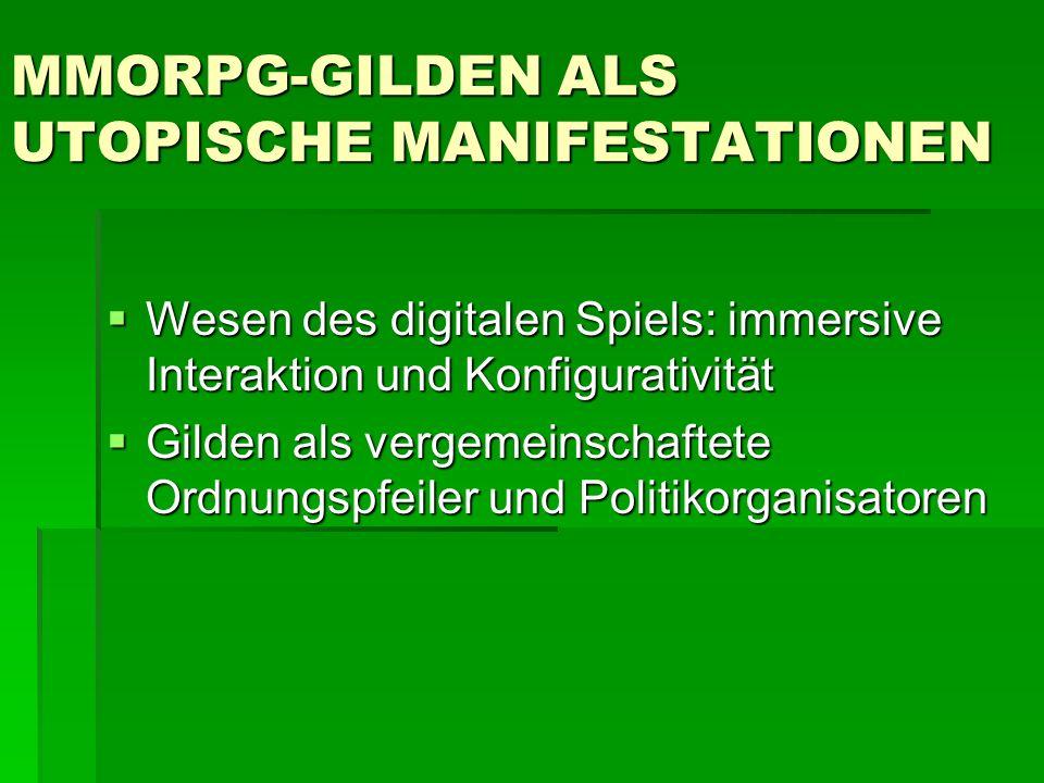 MMORPG-GILDEN ALS UTOPISCHE MANIFESTATIONEN  Wesen des digitalen Spiels: immersive Interaktion und Konfigurativität  Gilden als vergemeinschaftete Ordnungspfeiler und Politikorganisatoren