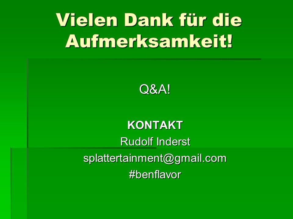 Vielen Dank für die Aufmerksamkeit! Q&A!KONTAKT Rudolf Inderst splattertainment@gmail.com#benflavor