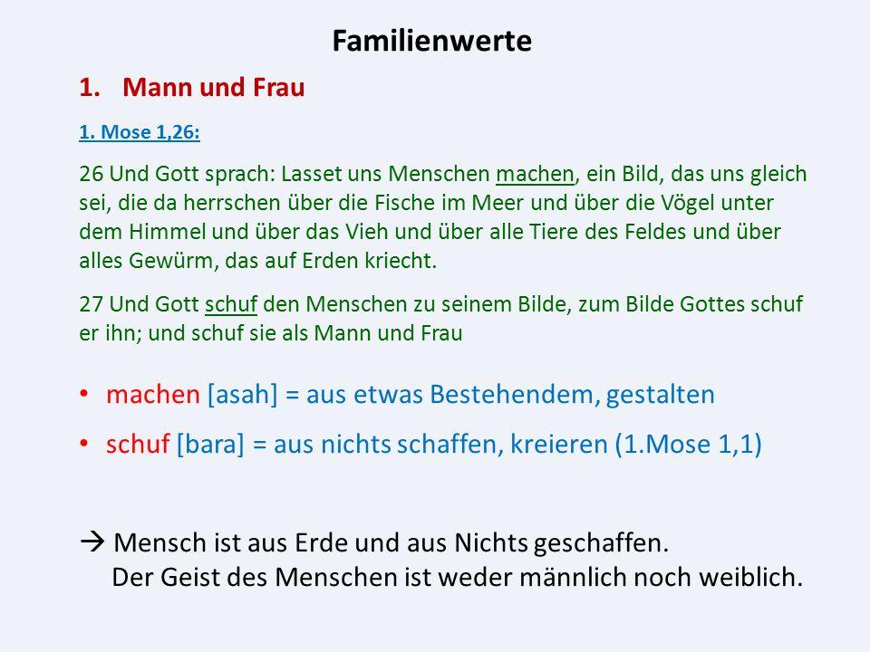 Familienwerte 1.Mann und Frau 1. Mose 1,26: 26 Und Gott sprach: Lasset uns Menschen machen, ein Bild, das uns gleich sei, die da herrschen über die Fi