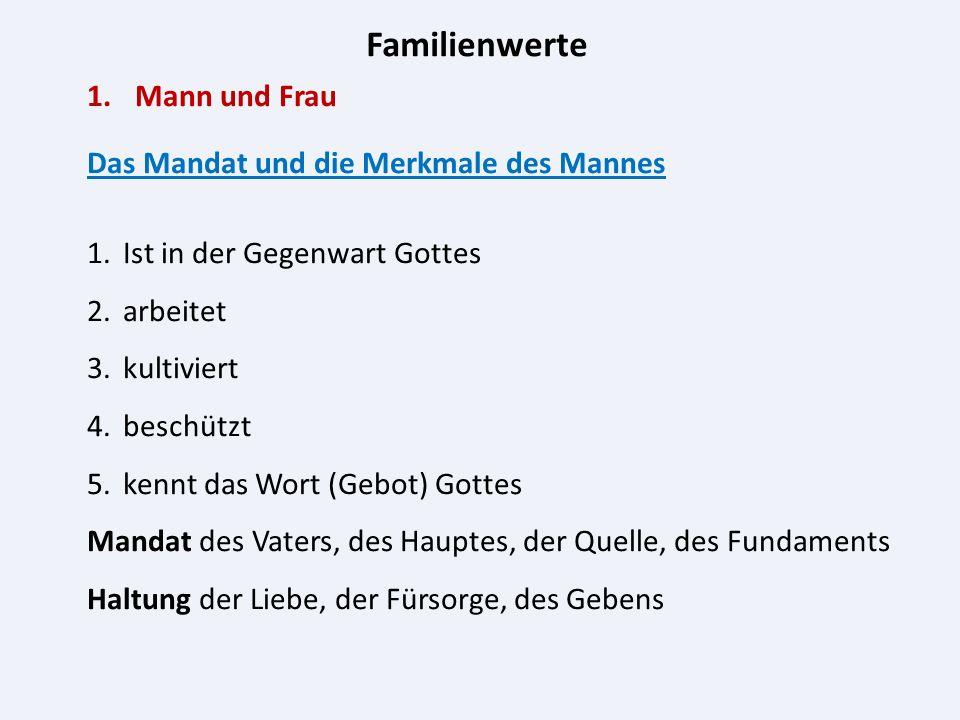 Familienwerte 1.Mann und Frau Das Mandat und die Merkmale des Mannes 1.Ist in der Gegenwart Gottes 2.arbeitet 3.kultiviert 4.beschützt 5.kennt das Wor