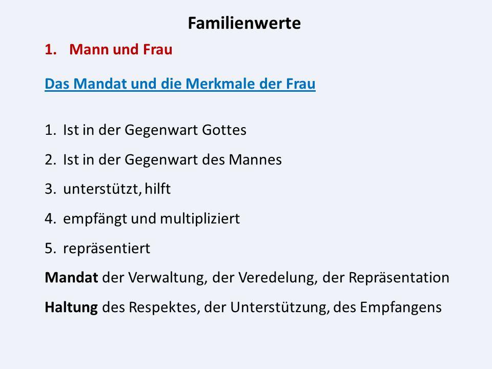 Familienwerte 1.Mann und Frau Das Mandat und die Merkmale der Frau 1.Ist in der Gegenwart Gottes 2.Ist in der Gegenwart des Mannes 3.unterstützt, hilf
