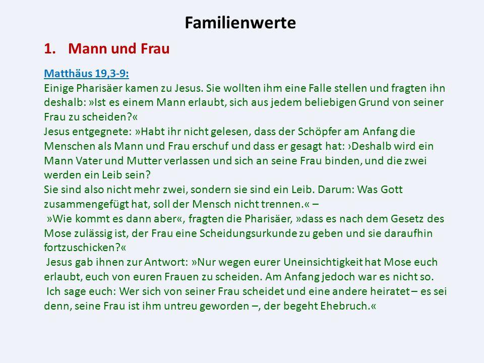 Familienwerte 1.Mann und Frau Matthäus 19,3-9: Einige Pharisäer kamen zu Jesus. Sie wollten ihm eine Falle stellen und fragten ihn deshalb: »Ist es ei