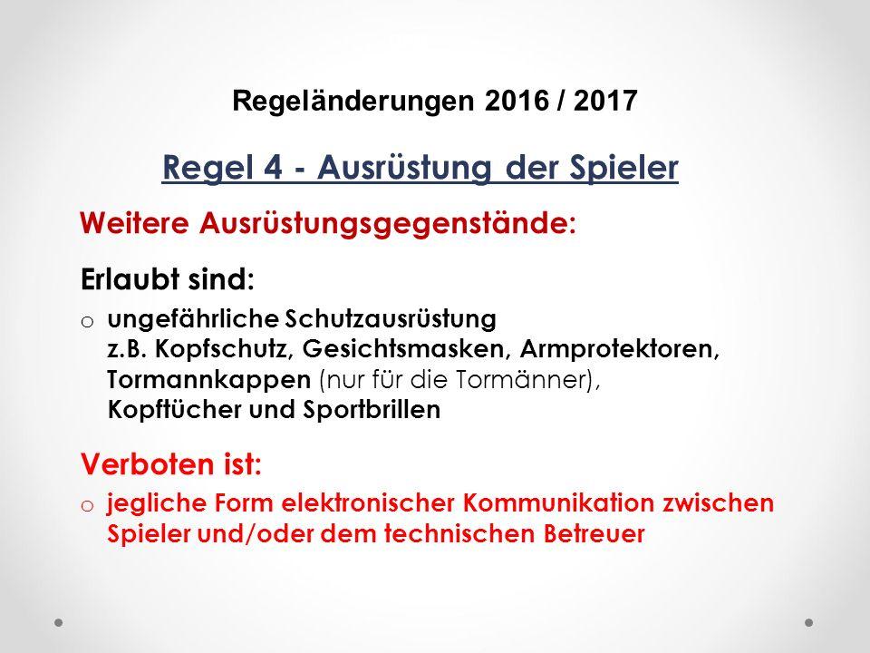 DFB Regeländerungen 2016 / 2017 Regel 4 - Ausrüstung der Spieler Weitere Ausrüstungsgegenstände: Erlaubt sind: o ungefährliche Schutzausrüstung z.B.