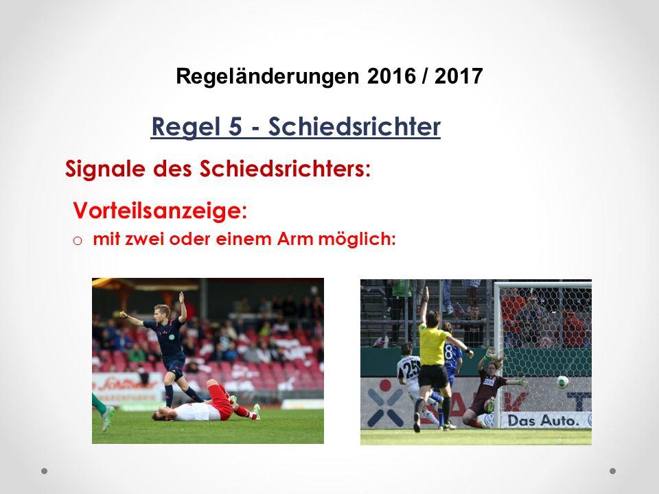 DFB Regeländerungen 2016 / 2017 Regel 5 - Schiedsrichter Signale des Schiedsrichters: Vorteilsanzeige: o mit zwei oder einem Arm möglich: