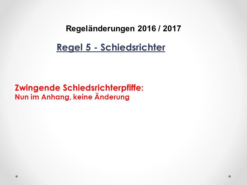 DFB Regeländerungen 2016 / 2017 Regel 5 - Schiedsrichter Zwingende Schiedsrichterpfiffe: Nun im Anhang, keine Änderung