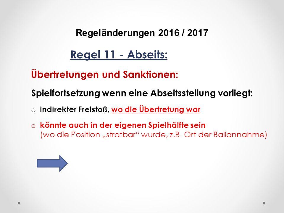 """DFB Regeländerungen 2016 / 2017 Regel 11 - Abseits: Übertretungen und Sanktionen: Spielfortsetzung wenn eine Abseitsstellung vorliegt: o indirekter Freistoß, wo die Übertretung war o könnte auch in der eigenen Spielhälfte sein (wo die Position """"strafbar wurde, z.B."""