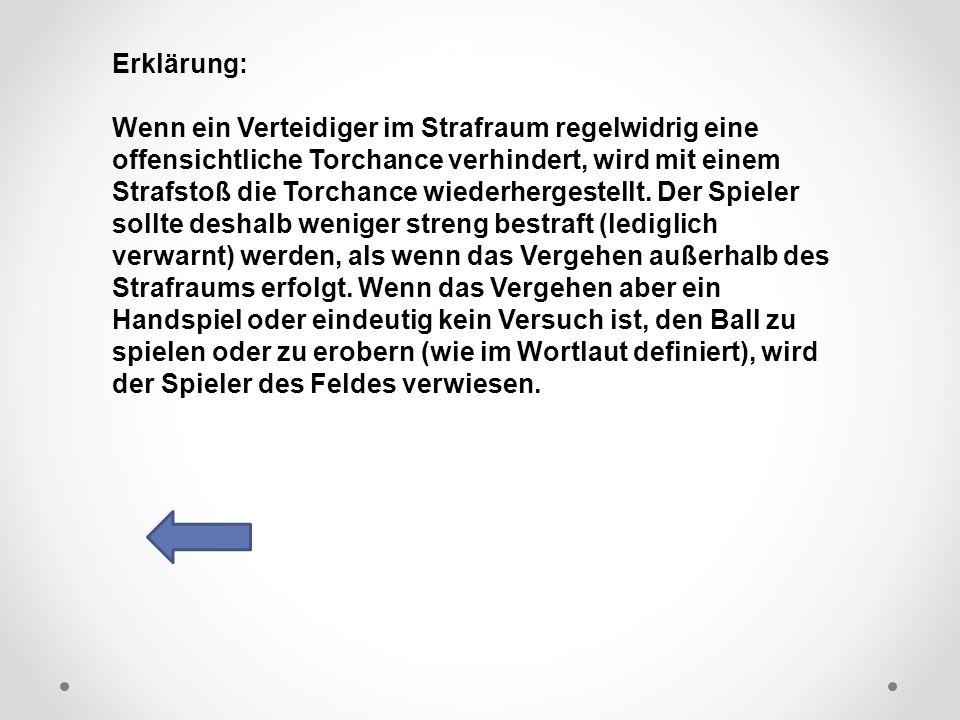 DFB Erklärung: Wenn ein Verteidiger im Strafraum regelwidrig eine offensichtliche Torchance verhindert, wird mit einem Strafstoß die Torchance wiederhergestellt.