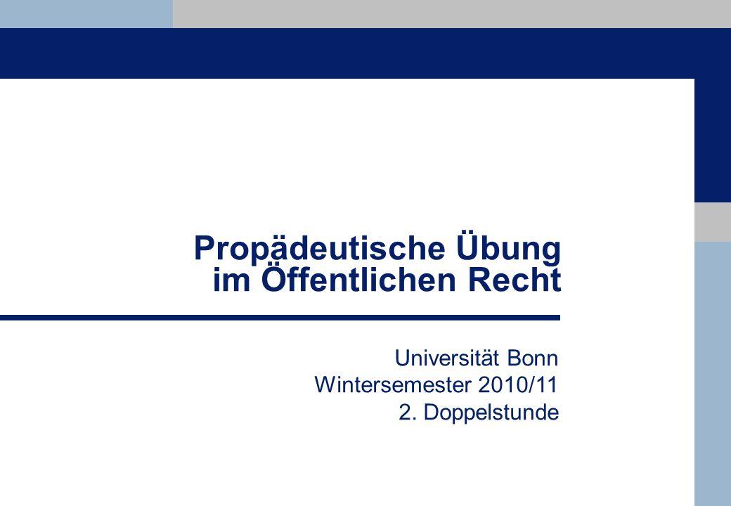Universität Bonn Wintersemester 2010/11 2. Doppelstunde Propädeutische Übung im Öffentlichen Recht