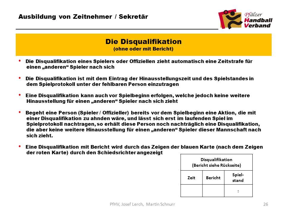 Die Disqualifikation (ohne oder mit Bericht) Ausbildung von Zeitnehmer / Sekretär Die Disqualifikation eines Spielers oder Offiziellen zieht automatis
