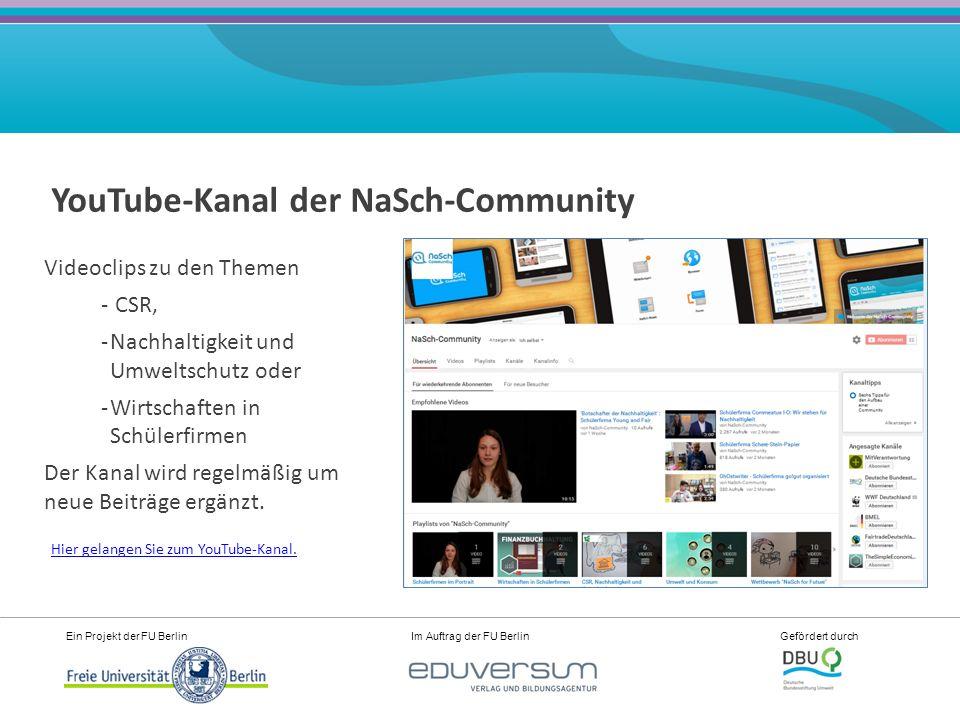 Ein Projekt der FU Berlin Im Auftrag der FU Berlin Gefördert durch YouTube-Kanal der NaSch-Community Videoclips zu den Themen - CSR, -Nachhaltigkeit und Umweltschutz oder -Wirtschaften in Schülerfirmen Der Kanal wird regelmäßig um neue Beiträge ergänzt.