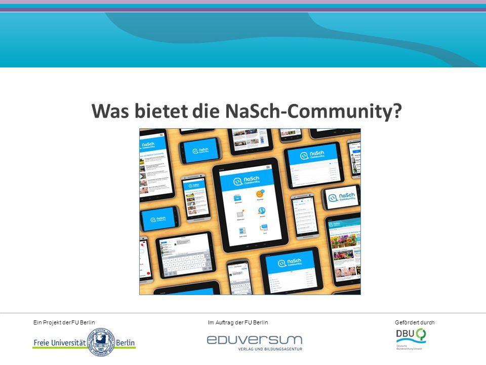Ein Projekt der FU Berlin Im Auftrag der FU Berlin Gefördert durch Was bietet die NaSch-Community