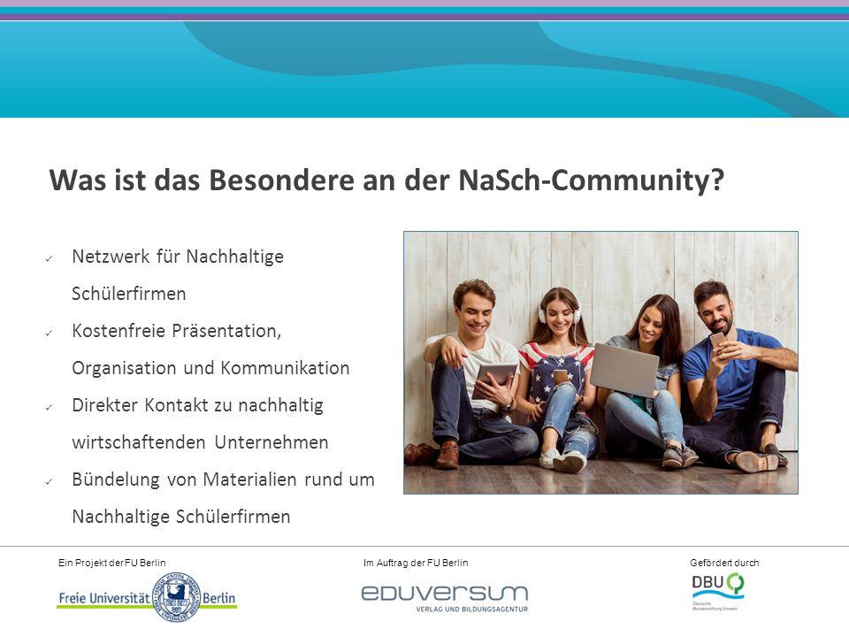 Ein Projekt der FU Berlin Im Auftrag der FU Berlin Gefördert durch Was ist das Besondere an der NaSch-Community.