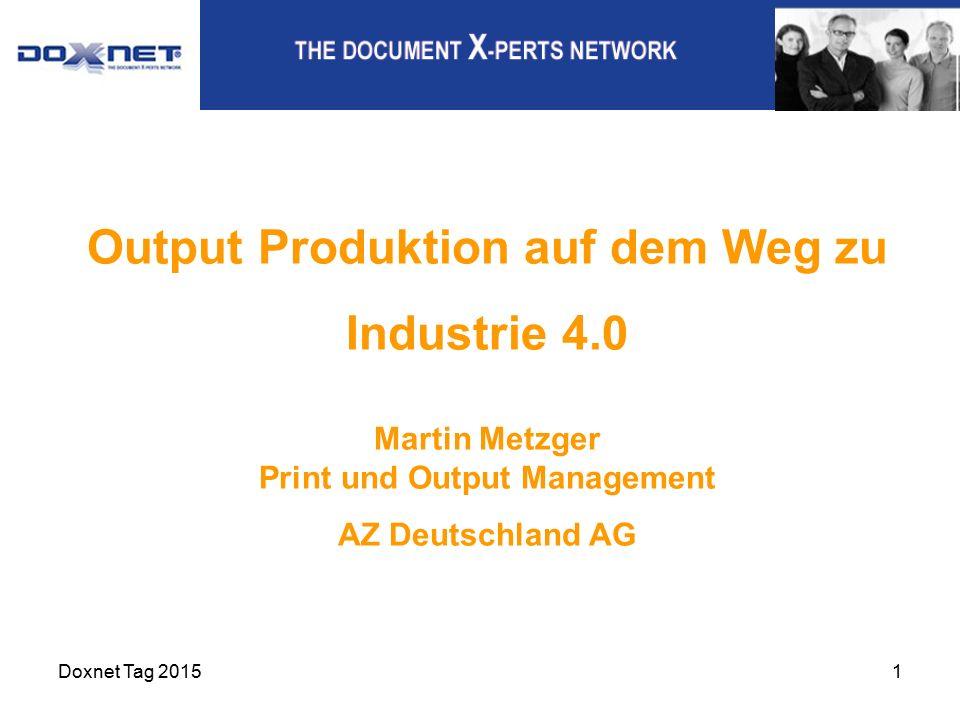 Output Produktion auf dem Weg zu Industrie 4.0 Martin Metzger Print und Output Management AZ Deutschland AG Doxnet Tag 20151