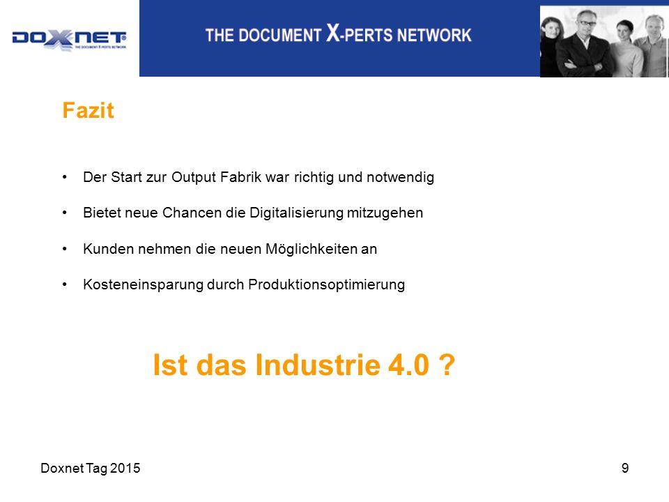 Doxnet Tag 20159 Fazit Der Start zur Output Fabrik war richtig und notwendig Bietet neue Chancen die Digitalisierung mitzugehen Kunden nehmen die neuen Möglichkeiten an Kosteneinsparung durch Produktionsoptimierung Ist das Industrie 4.0 ?