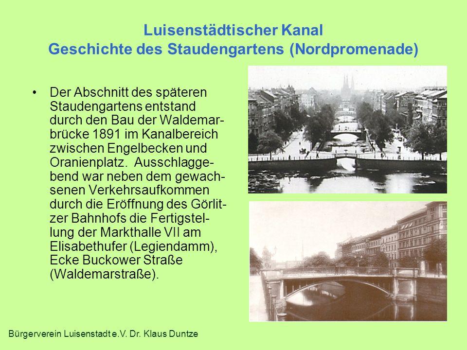 Bürgerverein Luisenstadt e.V. Dr. Klaus Duntze Luisenstädtischer Kanal Geschichte des Staudengartens (Nordpromenade) Der Abschnitt des späteren Staude