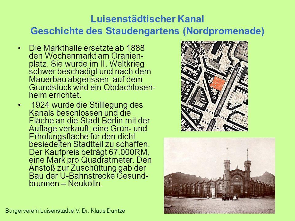 Bürgerverein Luisenstadt e.V. Dr. Klaus Duntze Luisenstädtischer Kanal Geschichte des Staudengartens (Nordpromenade) Die Markthalle ersetzte ab 1888 d