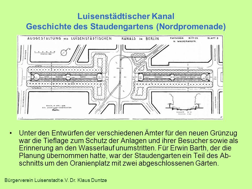 Bürgerverein Luisenstadt e.V. Dr. Klaus Duntze Luisenstädtischer Kanal Geschichte des Staudengartens (Nordpromenade) Unter den Entwürfen der verschied