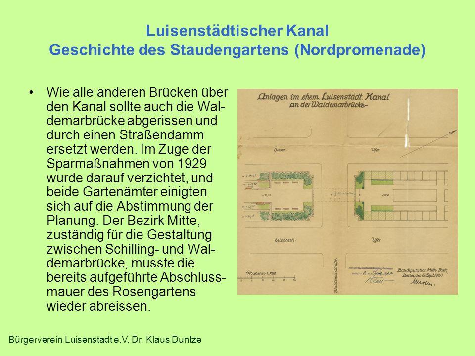 Bürgerverein Luisenstadt e.V. Dr. Klaus Duntze Luisenstädtischer Kanal Geschichte des Staudengartens (Nordpromenade) Wie alle anderen Brücken über den