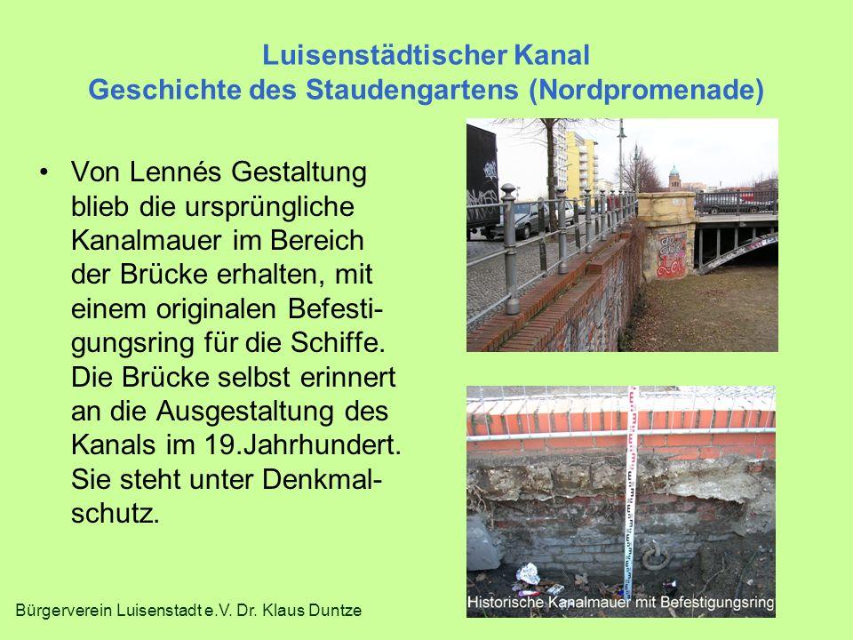 Bürgerverein Luisenstadt e.V. Dr. Klaus Duntze Luisenstädtischer Kanal Geschichte des Staudengartens (Nordpromenade) Von Lennés Gestaltung blieb die u