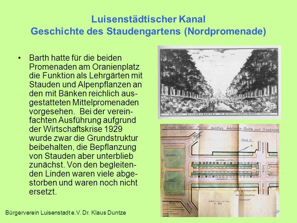 Bürgerverein Luisenstadt e.V. Dr. Klaus Duntze Luisenstädtischer Kanal Geschichte des Staudengartens (Nordpromenade) Barth hatte für die beiden Promen