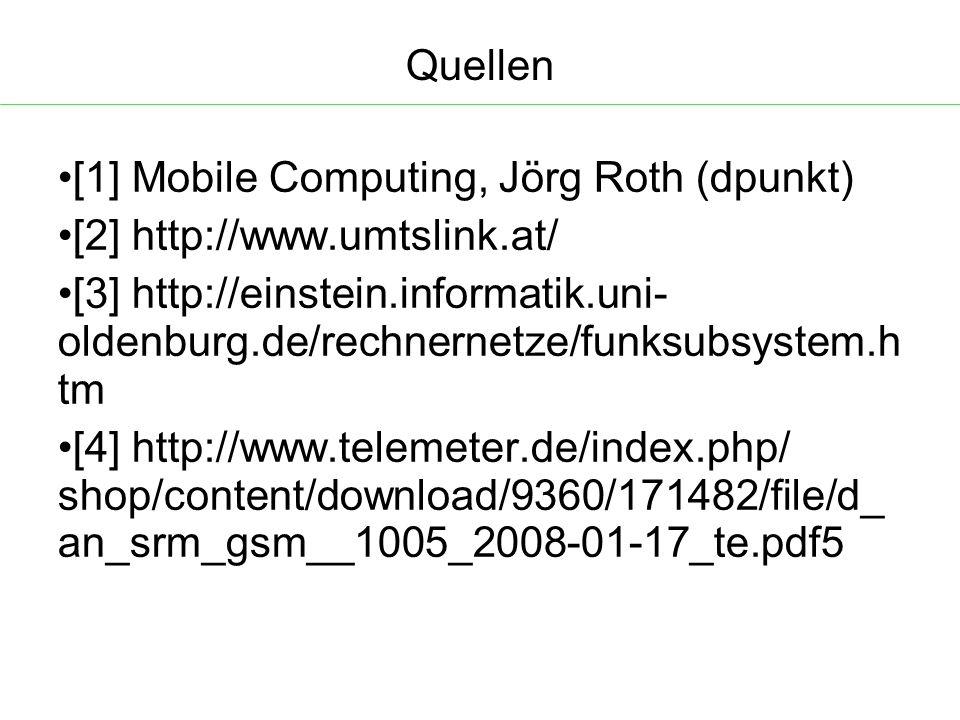 Quellen [1] Mobile Computing, Jörg Roth (dpunkt)  [2] http://www.umtslink.at/ [3] http://einstein.informatik.uni- oldenburg.de/rechnernetze/funksubsystem.h tm [4] http://www.telemeter.de/index.php/ shop/content/download/9360/171482/file/d_ an_srm_gsm__1005_2008-01-17_te.pdf5