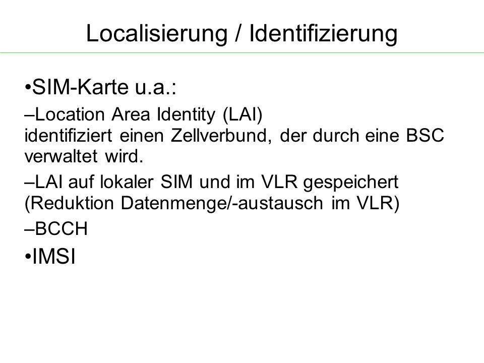 Localisierung / Identifizierung SIM-Karte u.a.: – Location Area Identity (LAI) identifiziert einen Zellverbund, der durch eine BSC verwaltet wird.