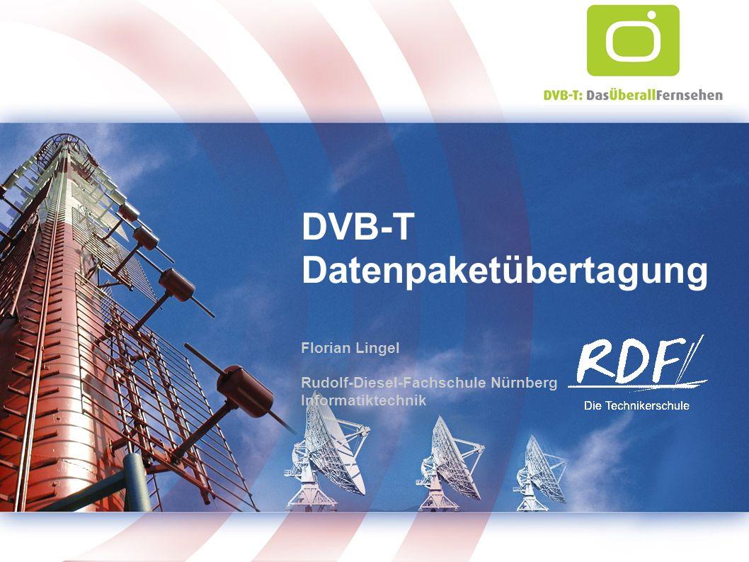 DVB-T Datenpaketübertagung Florian Lingel Rudolf-Diesel-Fachschule Nürnberg Informatiktechnik