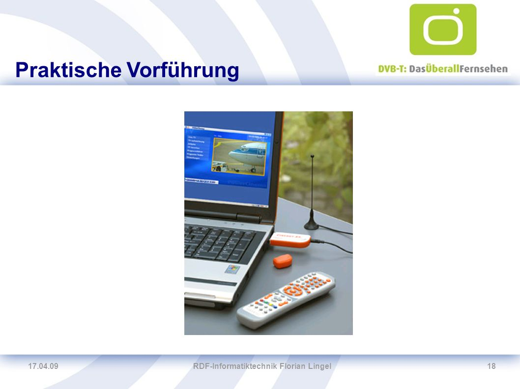 17.04.09RDF-Informatiktechnik Florian Lingel18 Praktische Vorführung