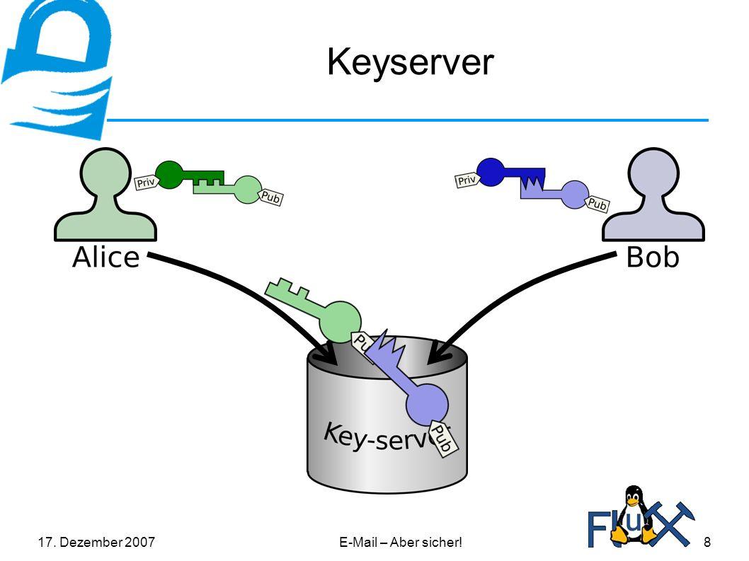 17. Dezember 2007E-Mail – Aber sicher!8 Keyserver