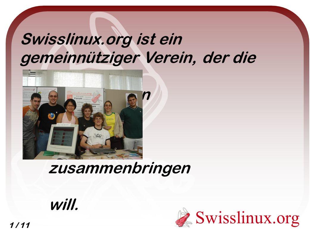 Swisslinux.org Swisslinux.org ist ein gemeinnütziger Verein, der die Benutzer von GNU/Linux zusammenbringen will.