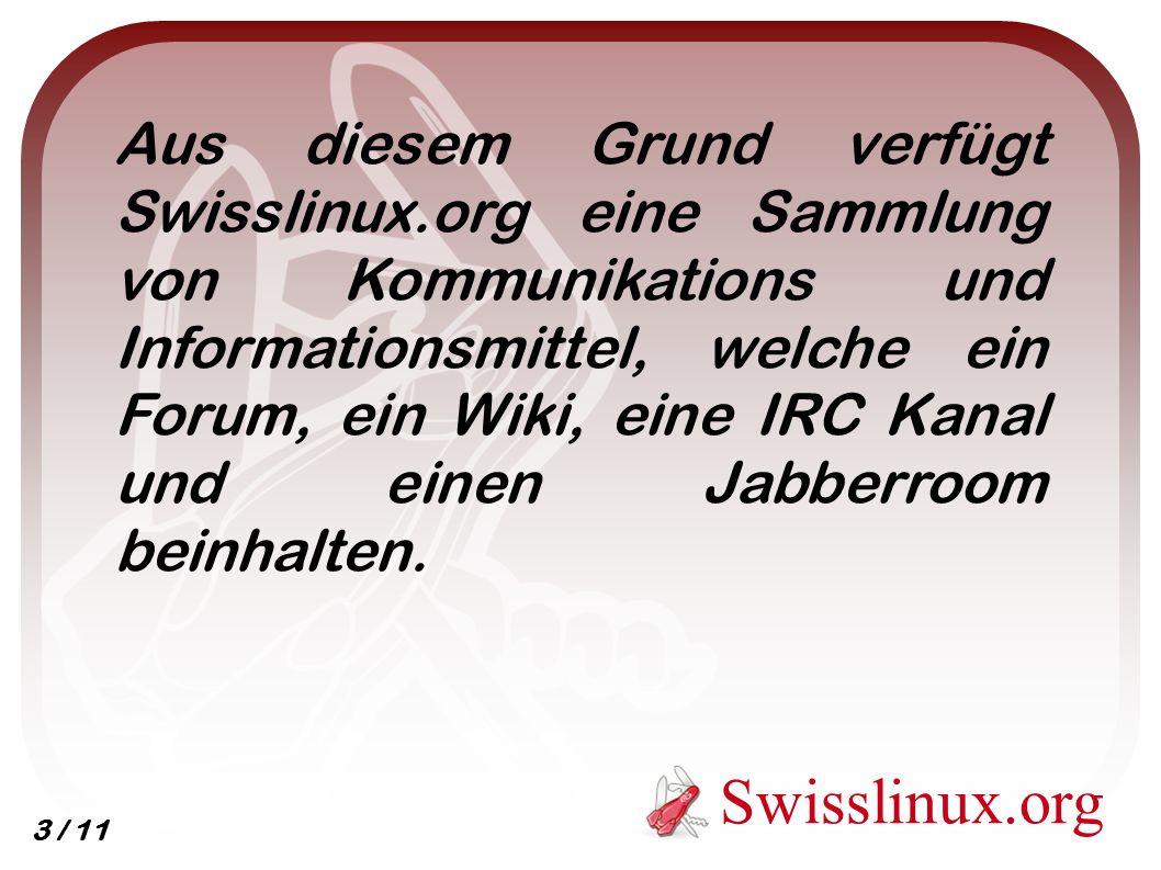 Aus diesem Grund verfügt Swisslinux.org eine Sammlung von Kommunikations und Informationsmittel, welche ein Forum, ein Wiki, eine IRC Kanal und einen Jabberroom beinhalten.