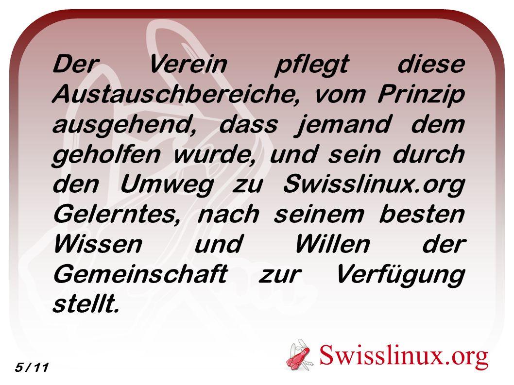 Der Verein pflegt diese Austauschbereiche, vom Prinzip ausgehend, dass jemand dem geholfen wurde, und sein durch den Umweg zu Swisslinux.org Gelerntes, nach seinem besten Wissen und Willen der Gemeinschaft zur Verfügung stellt.