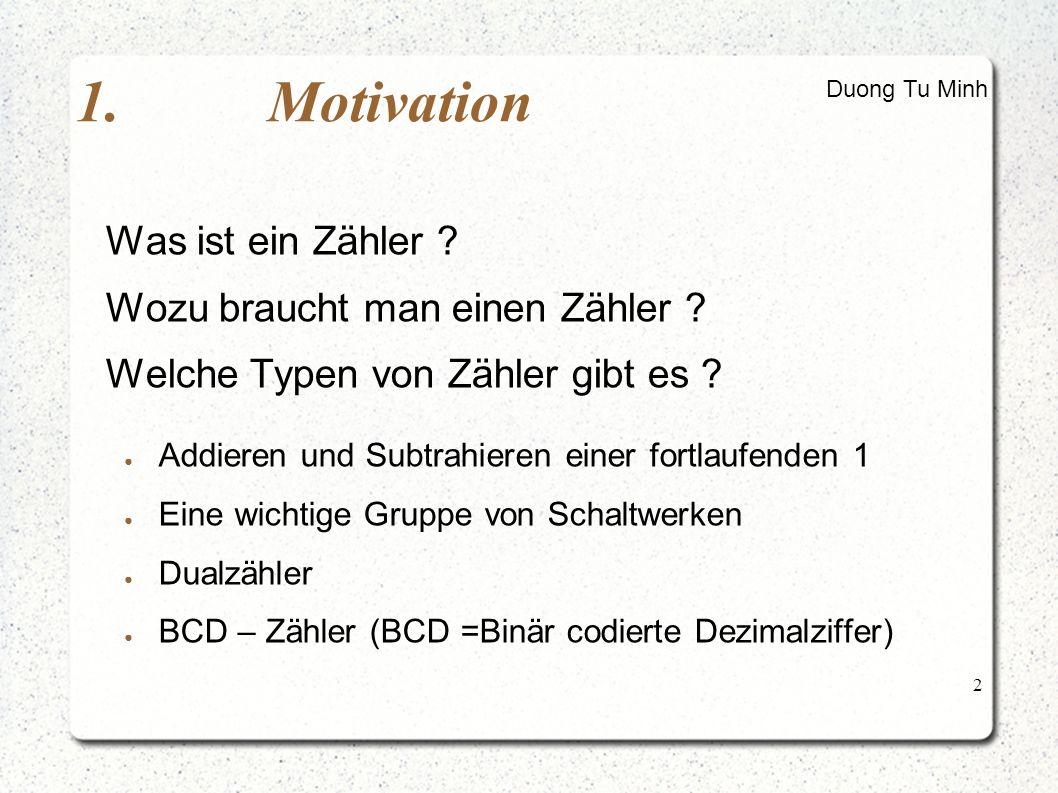"""13 3.Arten von Zähler 3.2.BCD – Zähler 3.2.1asynchron Quelle: Buch """"Halbleiter- Schaltungstechnik von U.Tietze und CH.Schenk (Seite 690) Duong Tu Minh F0 J C K F1 J C K F2 J C K F3 J C K & & z0z1z2z3 Q Q Q Q RCO CLK 1 11 1 1 1 1 Q"""