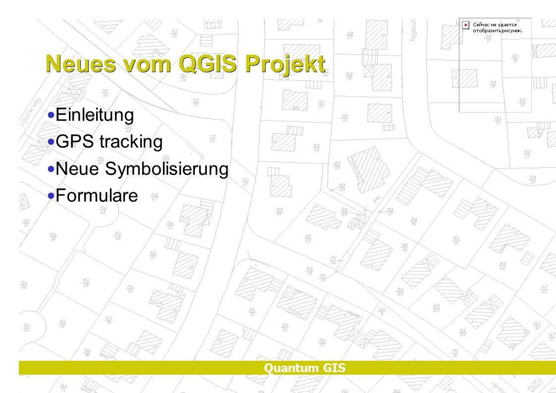 Quantum GIS Neues vom QGIS Projekt Einleitung GPS tracking Neue Symbolisierung Formulare