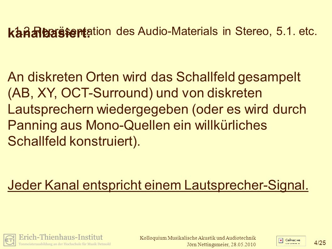4 /25 Kolloquium Musikalische Akustik und Audiotechnik Jörn Nettingsmeier, 28.05.2010 1.2 Repräsentation des Audio-Materials in Stereo, 5.1.