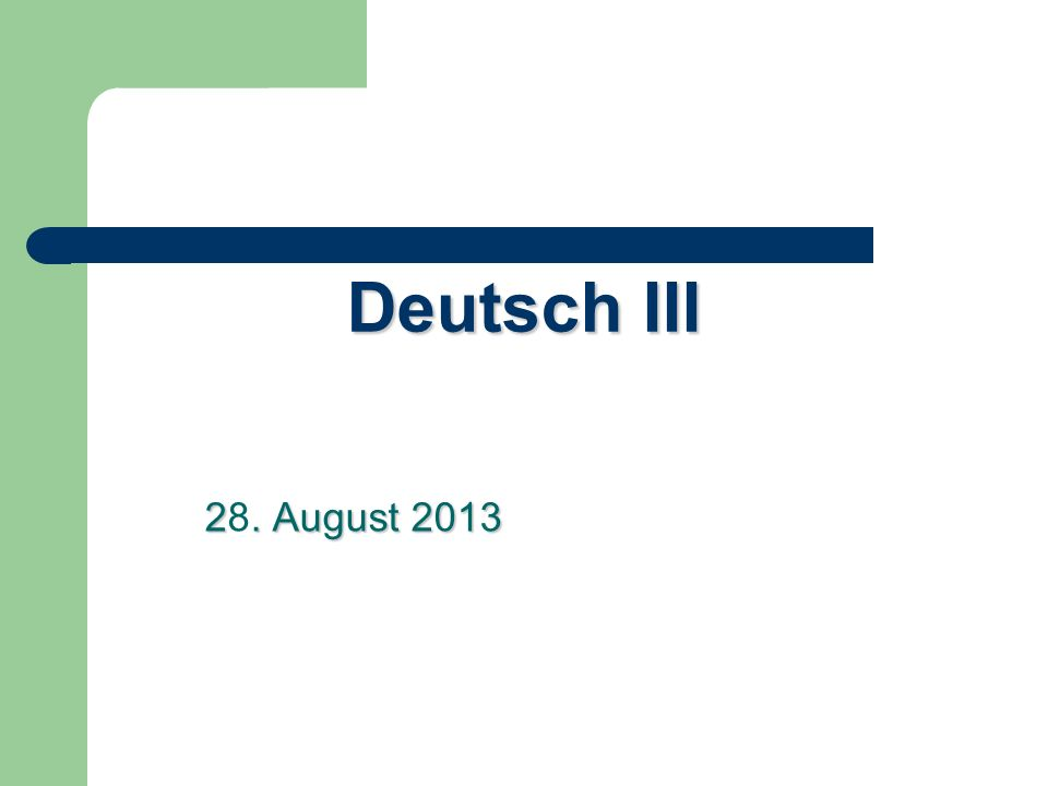 Deutsch III 2. August 2013 28. August 2013
