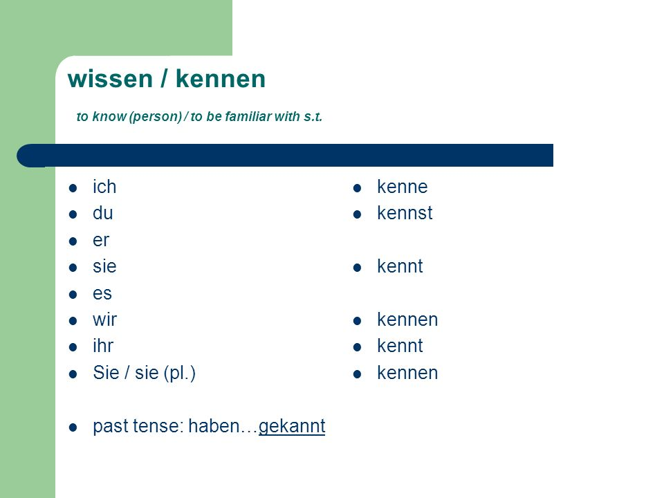 wissen / kennen to know (person) / to be familiar with s.t.