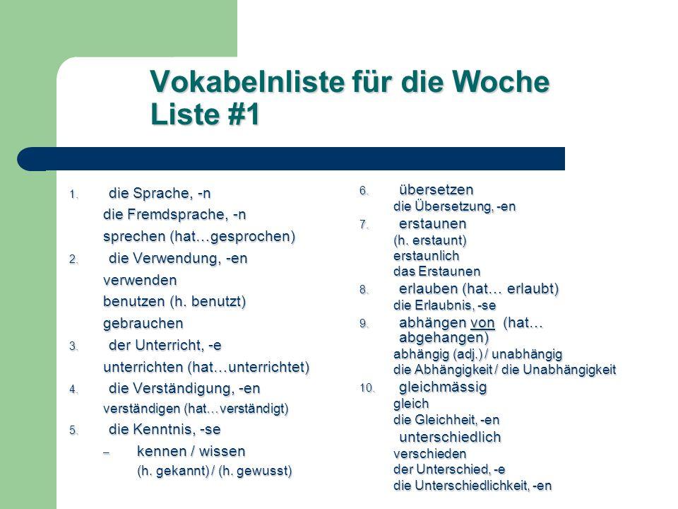 Vokabelnliste für die Woche Liste #1 1. die Sprache, -n die Fremdsprache, -n sprechen (hat…gesprochen) 2. die Verwendung, -en verwenden benutzen (h. b