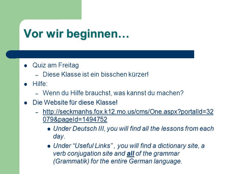 Vor wir beginnen… Quiz am Freitag – Diese Klasse ist ein bisschen kürzer! Hilfe: – Wenn du Hilfe brauchst, was kannst du machen? Die Website für diese