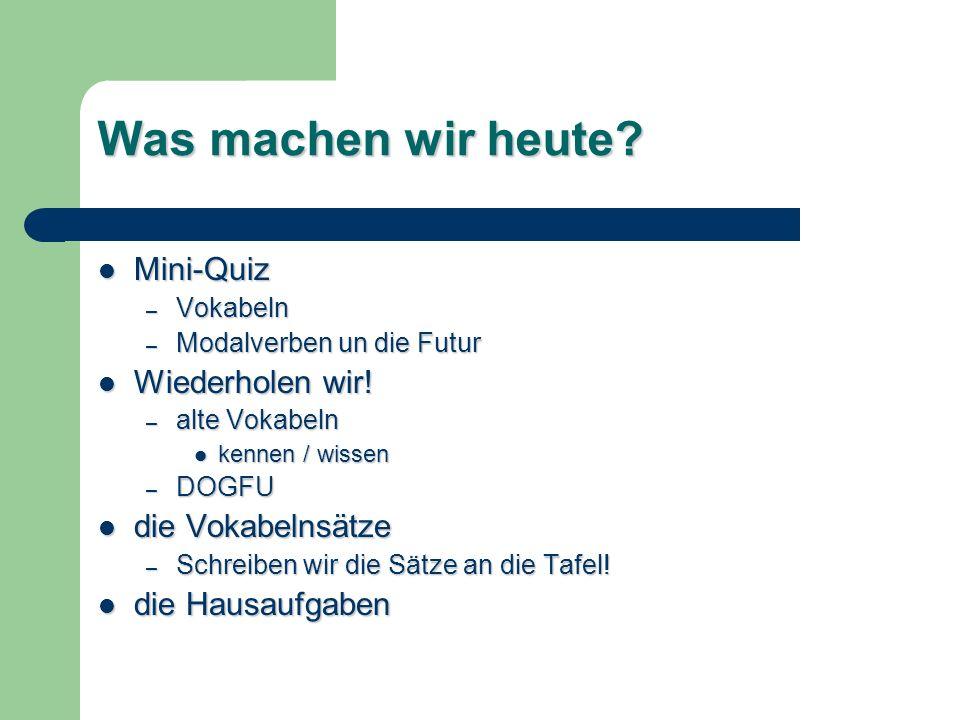 Was machen wir heute? Mini-Quiz Mini-Quiz – Vokabeln – Modalverben un die Futur Wiederholen wir! Wiederholen wir! – alte Vokabeln kennen / wissen kenn