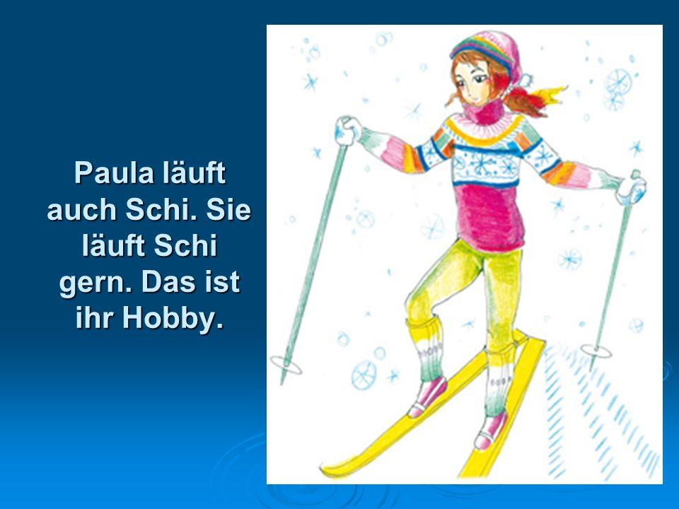 Paula läuft auch Schi. Sie läuft Schi gern. Das ist ihr Hobby.