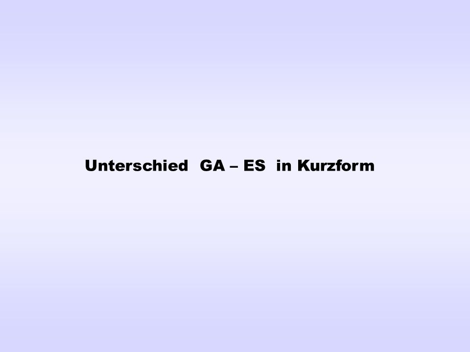 Unterschied GA – ES in Kurzform