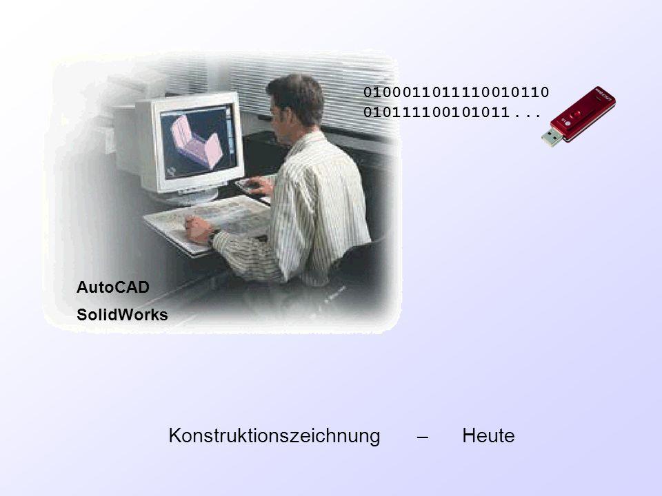 Konstruktionszeichnung – Heute 0100011011110010110 010111100101011... AutoCAD SolidWorks