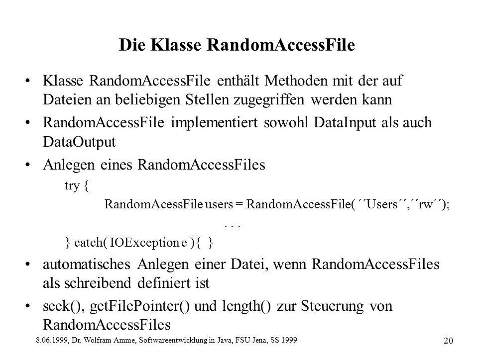 8.06.1999, Dr. Wolfram Amme, Softwareentwicklung in Java, FSU Jena, SS 1999 20 Die Klasse RandomAccessFile Klasse RandomAccessFile enthält Methoden mi
