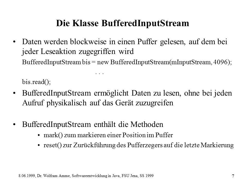 8.06.1999, Dr. Wolfram Amme, Softwareentwicklung in Java, FSU Jena, SS 1999 7 Die Klasse BufferedInputStream Daten werden blockweise in einen Puffer g