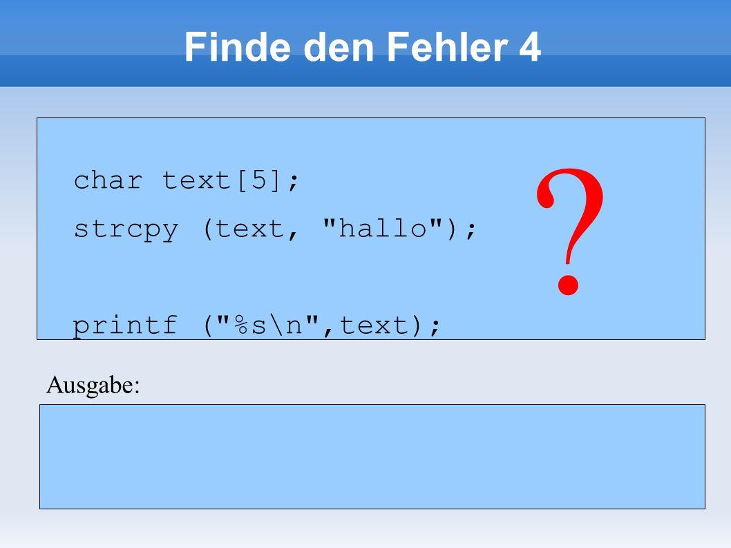 Finde den Fehler 4 char text[5]; strcpy (text,