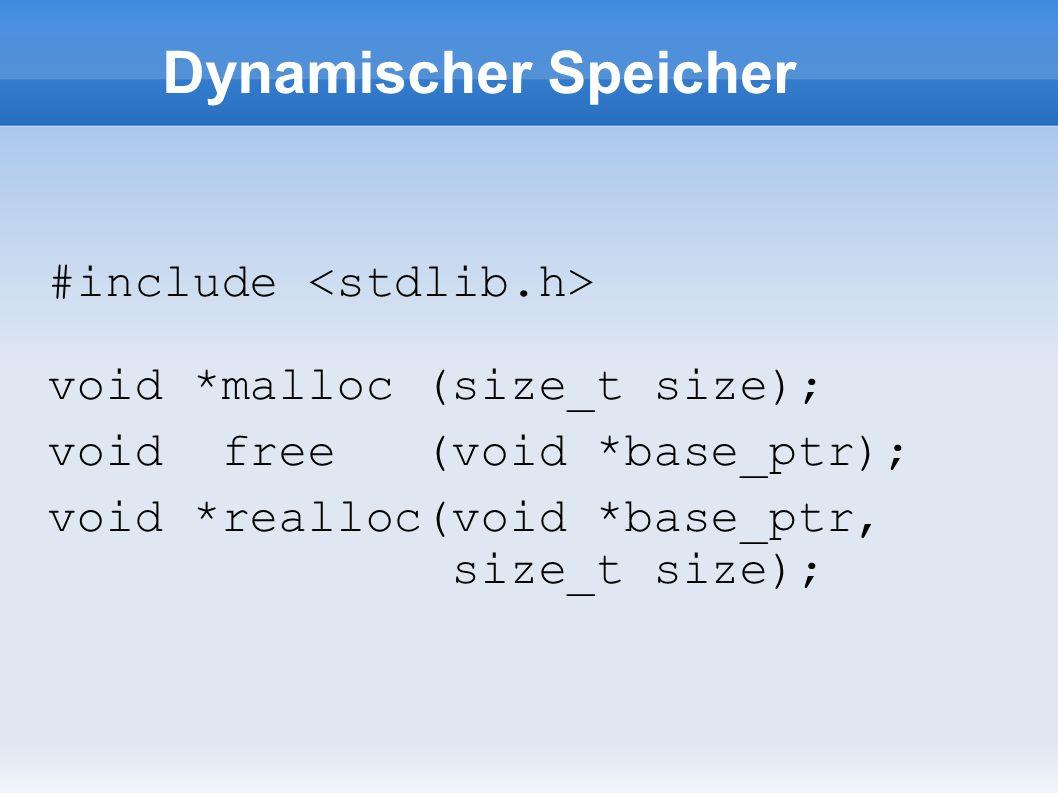 Dynamischer Speicher #include void *malloc (size_t size); void free (void *base_ptr); void *realloc(void *base_ptr, size_t size);
