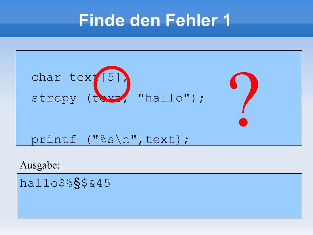 Finde den Fehler 1 char text[5]; strcpy (text,