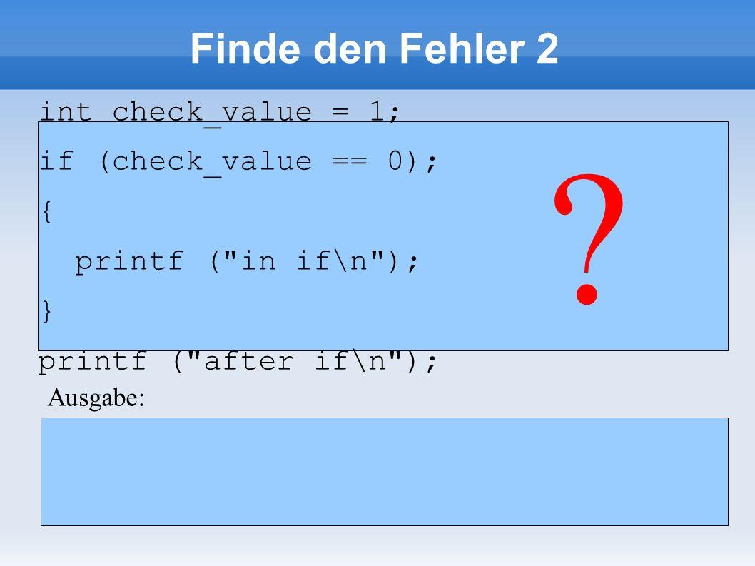Finde den Fehler 10 char *argv[2] = { a.out , Some text }; int length = strlen(argv[1]); char text[length]; int i; for (i = 0; i < length; i++) text[i] = argv[1][i]; printf( %s\n , text); char *argv[2] = { a.out , Some text }; int length = strlen(argv[1]); char text[length]; int i; for (i = 0; i < length; i++) text[i] = argv[1][i]; printf( %s\n , text); .
